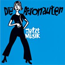 Die Aeronauten - Jetzt Musik