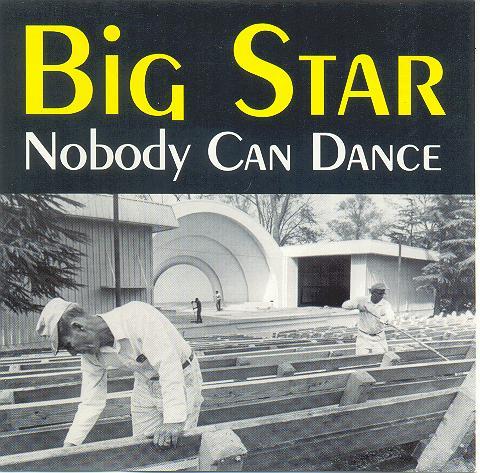 Big Star - Nobody Can Dance
