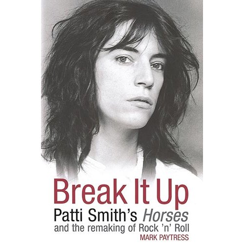 Break It Up: Patti Smith's Horses And The Remaking Of Rock'n'Roll