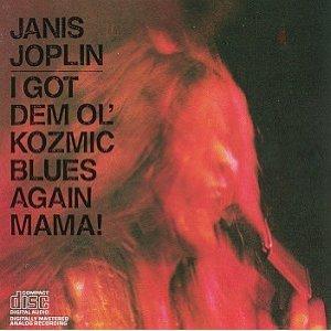 Janis Joplin - I Got Dem Ol' Kozmic Blues Again, Mama!