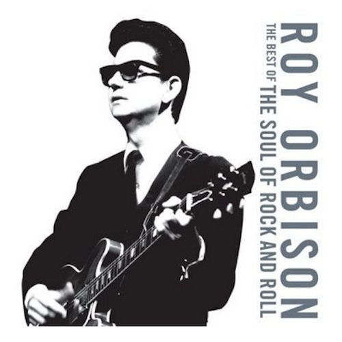 Roy Orbison The Soul Of Rock And Roll