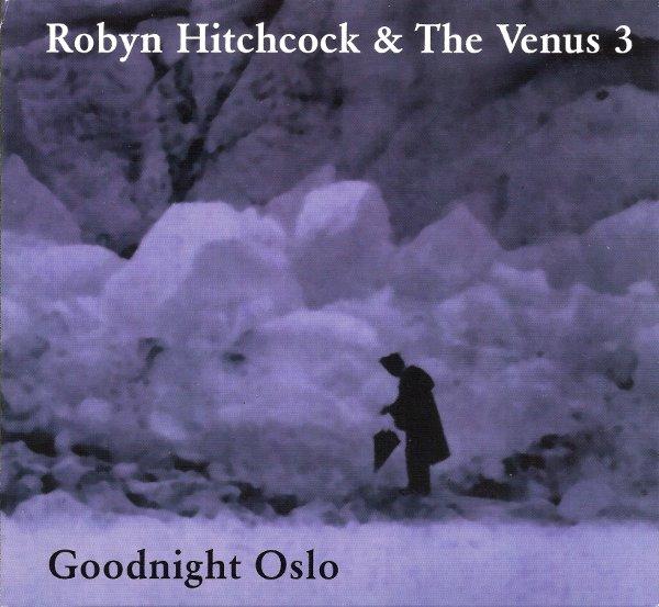 Robyn Hitchcock & The Venus 3 - Goodnight Oslo