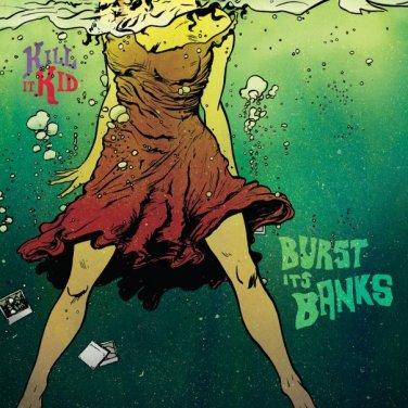 Kill It Kid - Burst its Banks