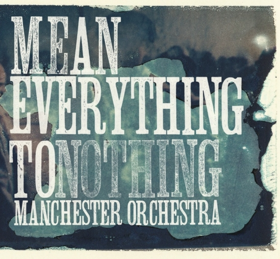 Manchester Orchestra - Mean Everything To Nothing