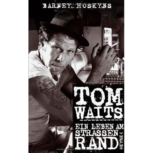 Barney Hoskyns - Tom Waits: Ein Leben am Straßenrand
