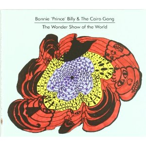 Bonnie 'Prince' Billy &: The Cairo Gang - The Wonder Show Of The World