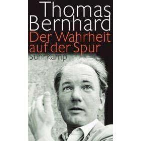 Thomas Bernhard Der Wahrheit auf der Spur