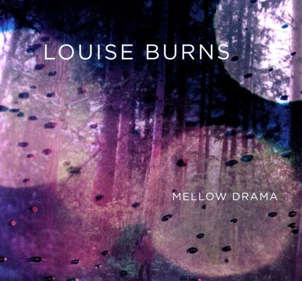 Louise Burns - 'Mellow Drama'