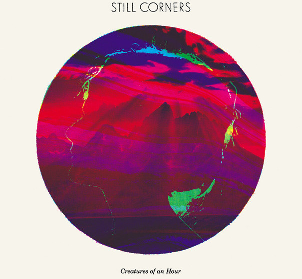 Still Corners - 'Creatures of an Hour'