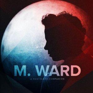 M. Ward - 'A Wasteland Companion'