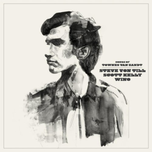 Scott Kelly, Steve von Till, Wino - 'Songs of Townes Van Zandt'