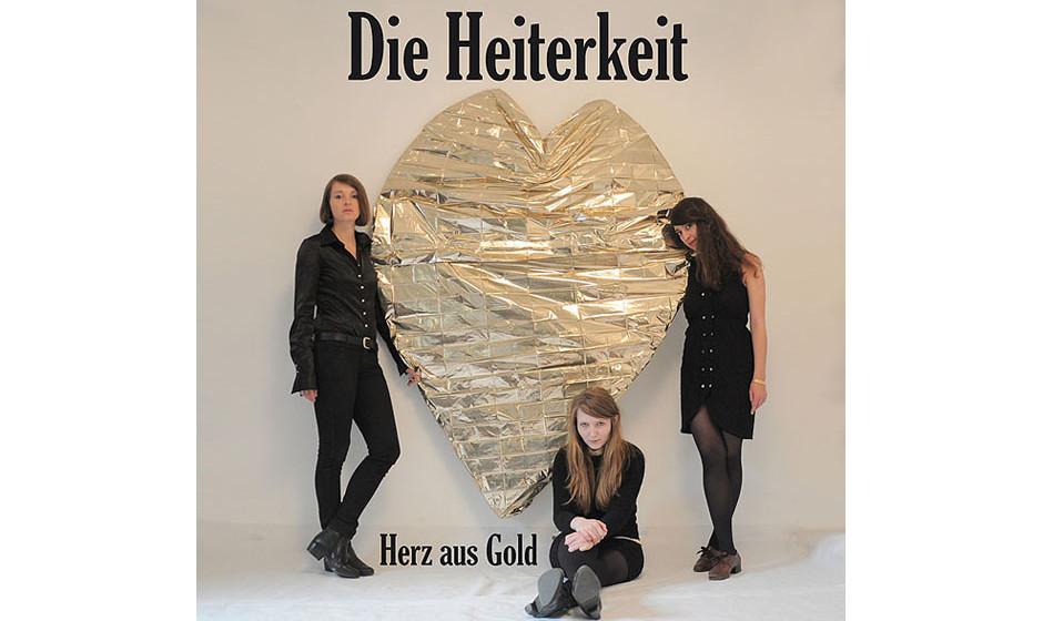 Die Heiterkeit - 'Herz aus Gold' (Staatsakt/Rough Trade)Als wir die drei Damen