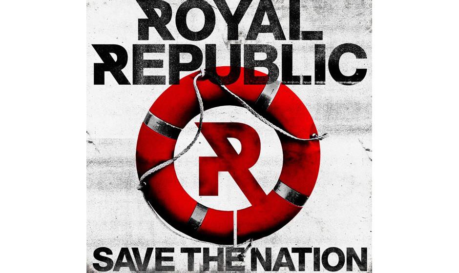 Royal Republic - 'Save The Nation' (Roadrunner/Warner)Mit einem Hochsicherheits-Hinweis wurde uns das neue A