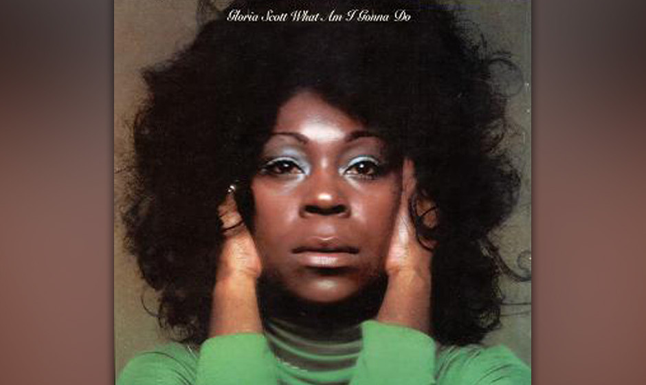 75. Gloria Scott  - 'What Am I Gonna Do' (Casablanca, 1974) Männer brachten Gloria Scott kein Glück. Die Texanerin wurde vo