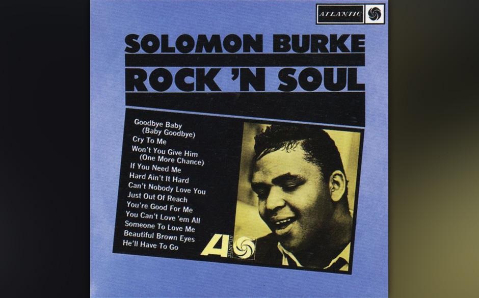 83. Solomon Burke - 'Rock 'n' Soul' (Atlantic, 1964) In einem Interview ein Jahr vor der Veröffentlichung dieser Sammlun