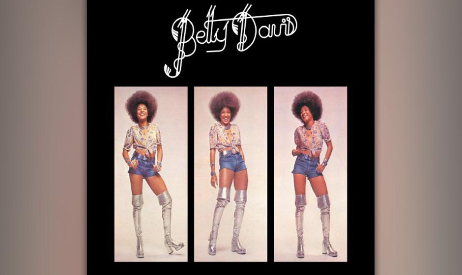 82. Betty Davis - 'Betty Davis' (Just Sunshine, 1973) Sie war die Kurzzeit-Ehefrau von Miles Davis, inspirierte sein Meisterw