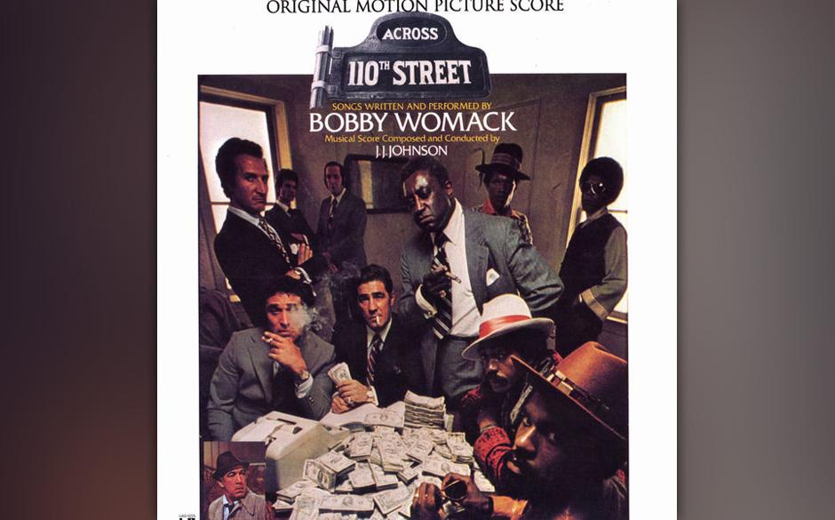 53. Bobby Womack - 'Across 110th St.' (UA, 1972) Ursprünglich war die Platte der Soundtrack zu einem Blaxploitation-Film, mi