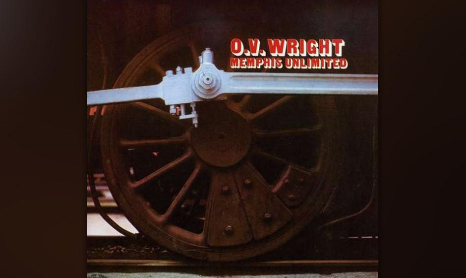 71. O. V. Wright  - 'Memphis Unlimited' (Backbeat, 1973) Er gehörte neben Al Green zu den Schwergewichten im Stall von Willi