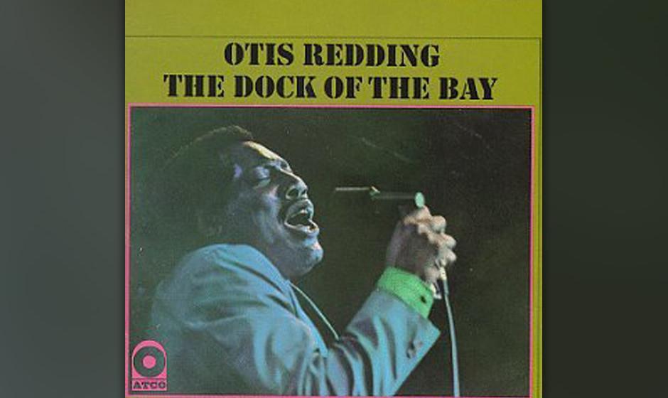 70. Otis Redding - 'Dock Of The Bay' (Volt, 1968) Dieses nur wenige Monate nach seinem Tod veröffentlichte Album vereint ein