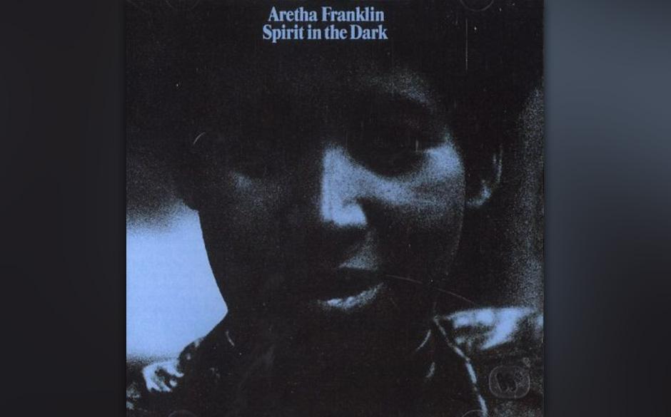 66. Aretha Franklin - 'Spirit In The Dark' (Atlantic, 1970) Direktoren liebten ihre Musik und ließen ihren Star sich 'frei u