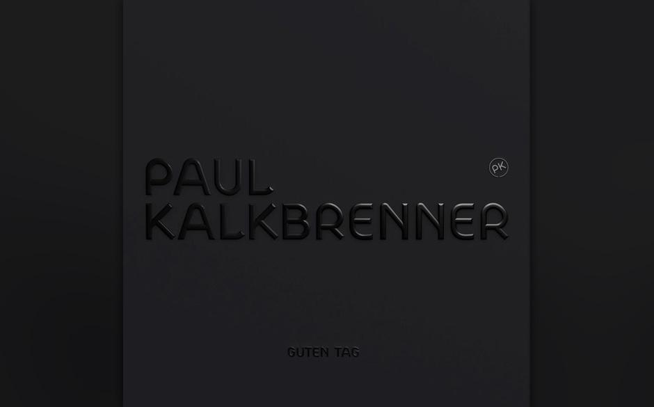 Paul Kalkbrenner - 'Guten Tag Paul Kalkbrenner' (Musik/Rough Trade) Wir haben nachgeschaut. Paul ist dieser Techno-Typi von d