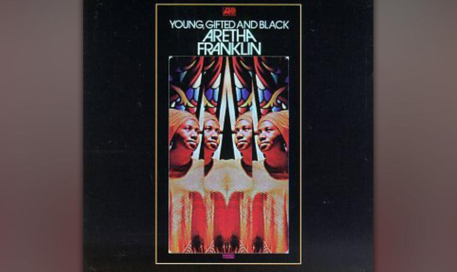 43. Aretha Franklin - 'Young, Gifted And Black'  (Atlantic, 1972) Der Titel ist programmatisch und zeugt vom Selbstbewusstsei