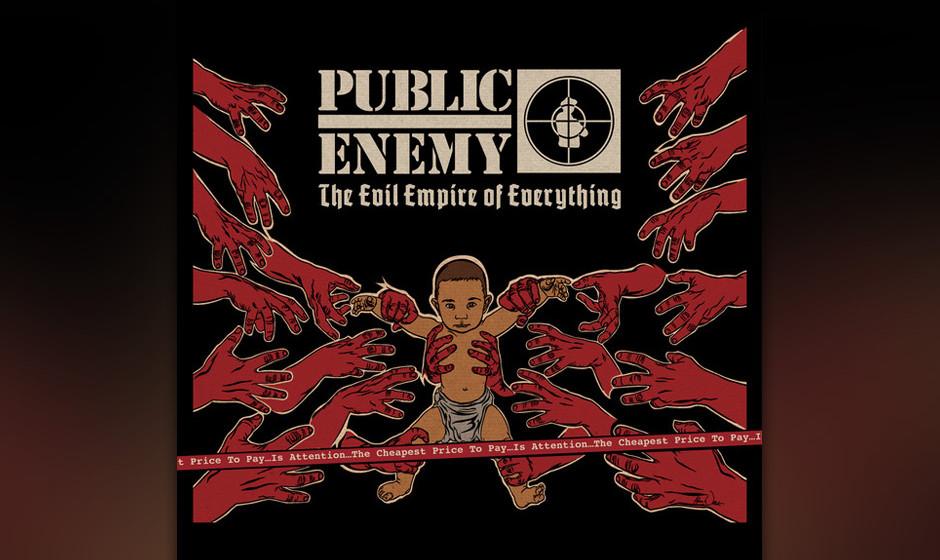 Public Enemy - 'The Evil Empire Of Everything' (Eastlink/Cargo) Während man sich bei Herr Sorge eher das Ende ein paar Tage