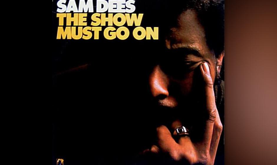 14. Sam Dees - 'The Show Must Go On' (Atlantic, 1975) Einer der großen Songschreiber des Soul, der in den 60ern furiose Sing