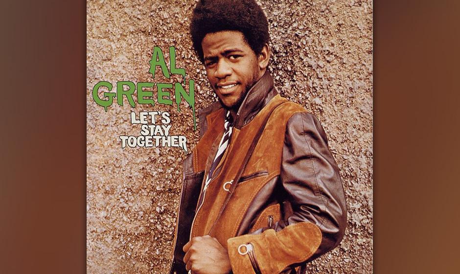 11. Al Green  - 'Let's Stay Together'  (Hi, 1972) Bei den Aufnahmen zum ersten Album, für das Al Green fast alle Songs sel