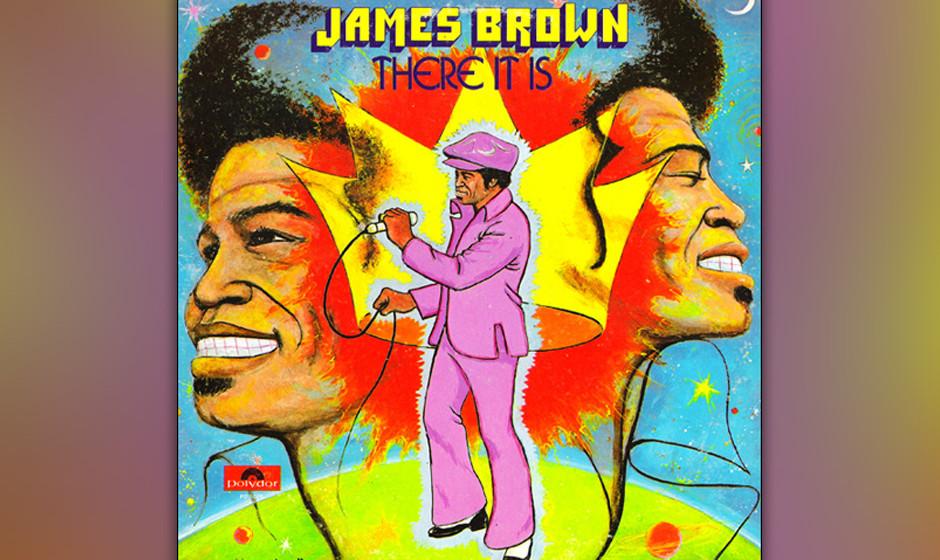 57. James Brown - 'There It Is' (Polydor, 1972) Dieses James-Brown-Album enthält eine Seltenheit: Balladen. '