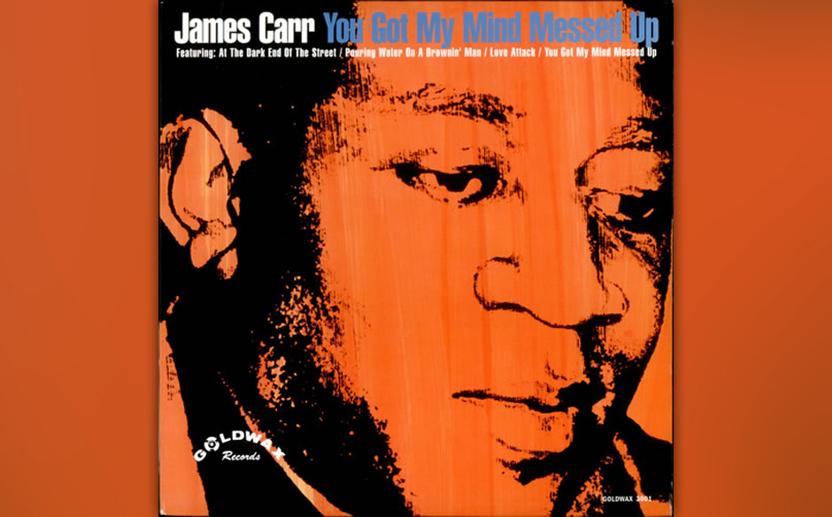 28. James Carr - 'You've Got My Mind Messed Up' (Goldwax, 1966) Tragisch, tragischer, James Carr: