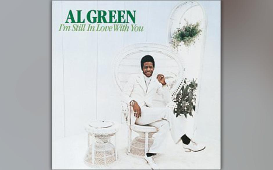 4. Al Green - 'I'm Still In Love With You' (Hi, 1972) Später wurde Al Green ein Mann Gottes. 1974 drang eine Ex-Freundin i