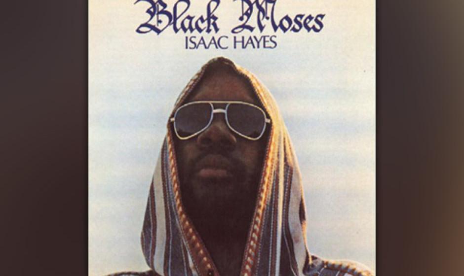 72. Isaac Hayes - 'Black Moses' (Stax, 1971) Kann sein, dass Isaac Hayes nicht der beste Stax-Sänger war. Aber er war fraglo