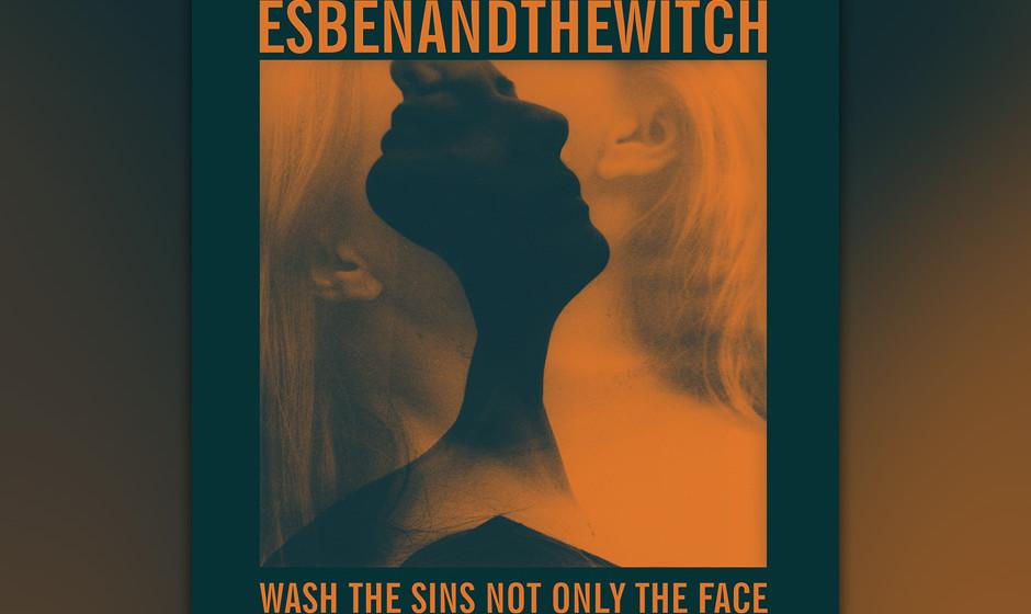 Esben And The Witch - Wash The Sins Not Only  The Face. Es reicht vom My-Bloody-Valentine-Shoegaze-Gebratz bis zum lethargisc