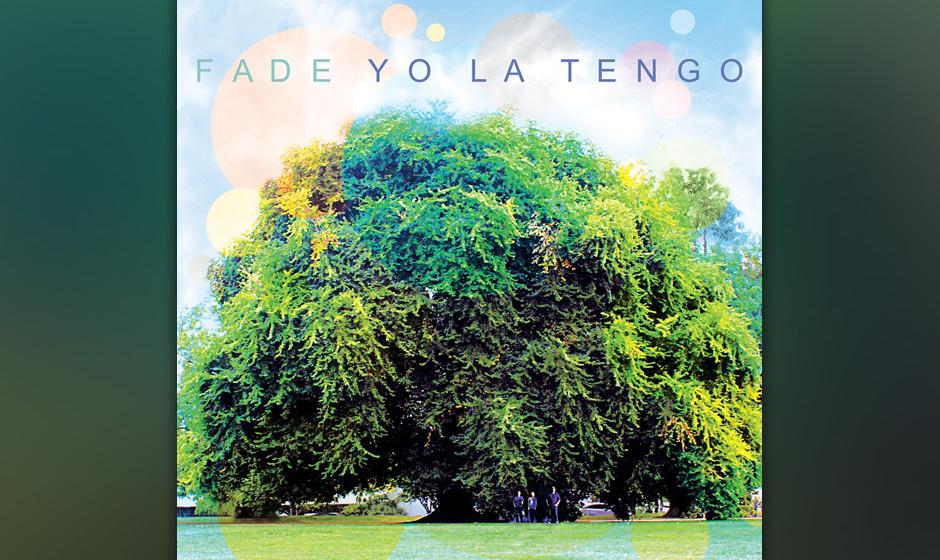 Yo La Tengo - Fade. Hochempfindlich, zart, aber nie gefällig.