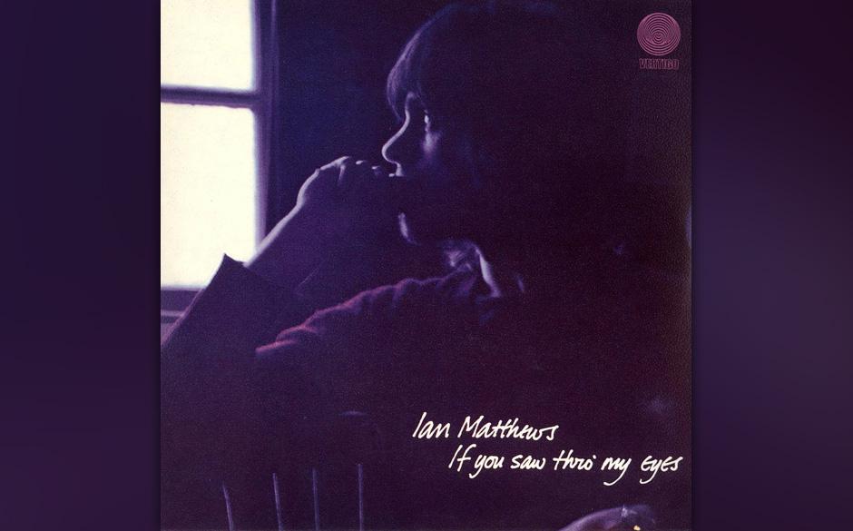 Replay: Ian Matthews -  If You Saw Thro' My Eyes. Die beiden ersten Soloalben aus den frühen 70er-Jahren.