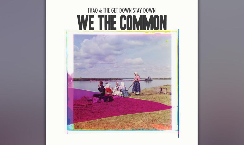Thao & The Get Down Stay Down -  We The Common. Indie-Pop-Freigeist addiert Old-School-HipHop und Soul-Bläser.