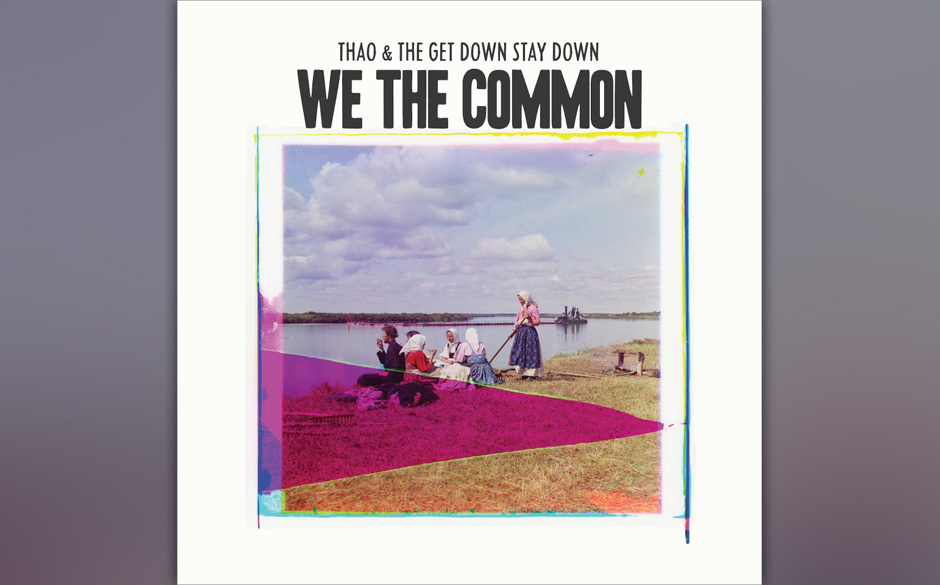 Thao & The Get Down Stay Down -  We The Common. Indie-Pop-Freigeist addiert Old-School-HipHop und Soul-Bläser.