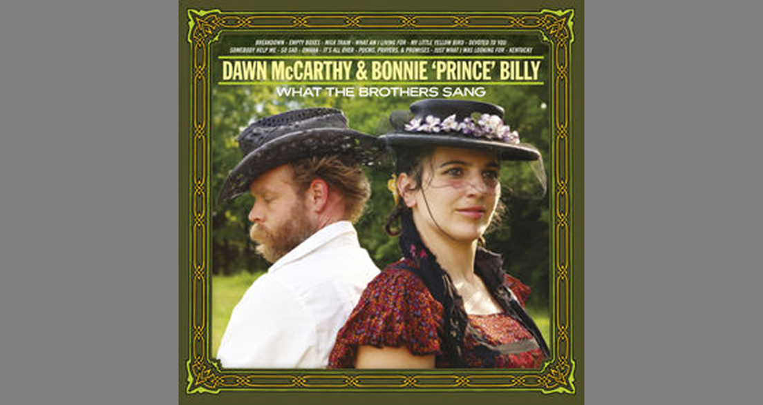 "Dawn McCarthy And  Bonnie ""Prince"" Billy - What The Brothers Sang.  Oldham und McCarthy covern Obskures bis Erlesenes der"