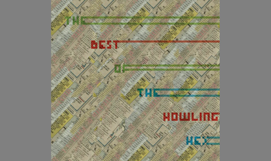 The Howling Hex - The Best Of The Howling Hex. Kirremachende Hitmaschine.