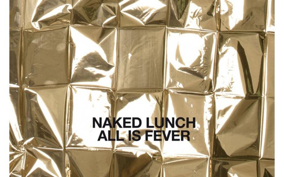 Naked Lunch - All Is Fever' (Tapete/ Indigo) 'Auf dem neuen Album von Naked Lunch hört man die ganzen Jahre: die des Kämpfe