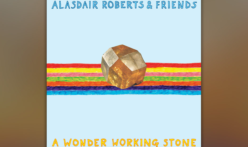 10. Alasdair Roberts: 'A Wonder Working Stone' (6)