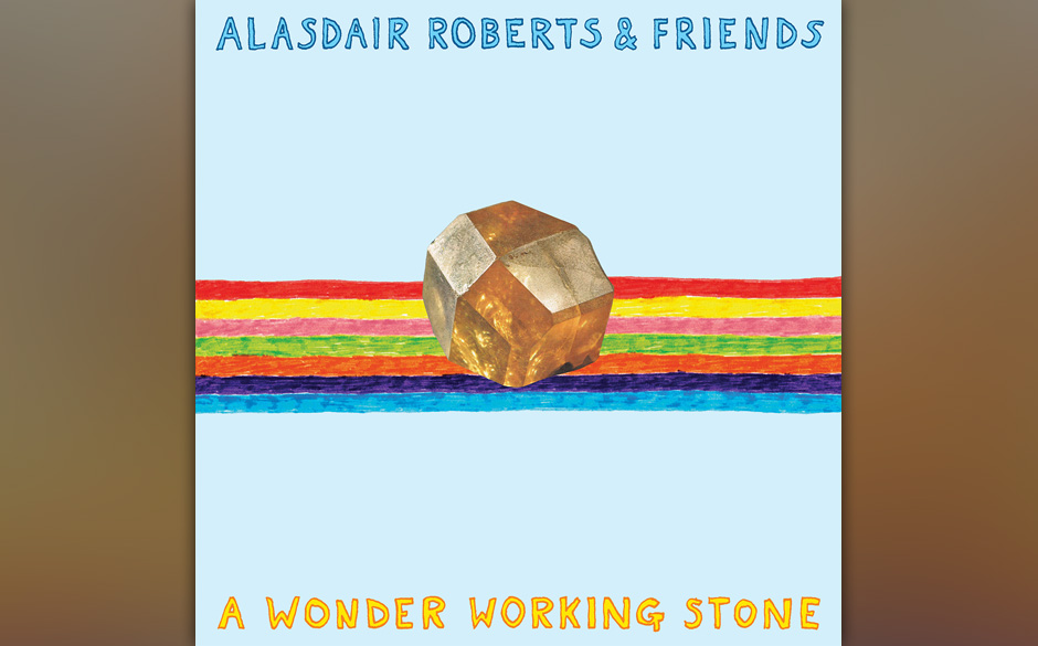 10. Alasdair Roberts: 'A Wonder Working Stone' (6)