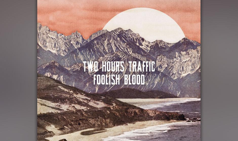 Two Hours Traffic - 'Foolish Blood'. In Kanada sind Two Hours Traffic längst eine feste Größe – entsprechend routiniert
