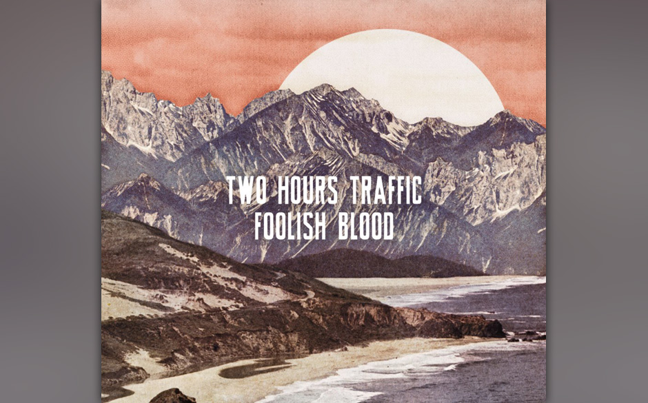 Two Hours Traffic - 'Foolish Blood'. In Kanada sind Two Hours Traffic längst eine feste Größe – entsprechend routiniert