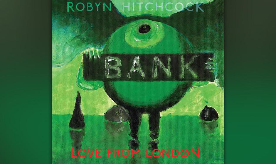Robyn Hitchcock - 'Love From London'. Trübselig und poetisch, gallig und gewitzt.