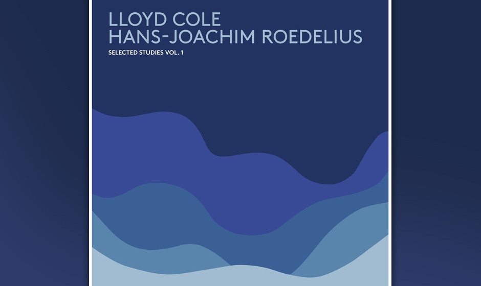 Lloyd Cole / Hans-Joachim Roedelius - 'Selected Studies Vol. 1'. Ein wenig Muße und Konzentration sollte man schon mitbringe