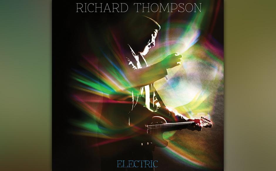 Richard Thompson - 'Electric'. Thompson ist von Altersmilde immer noch so weit entfernt wie Ulrich-Seidl-Filme von Mitleid.
