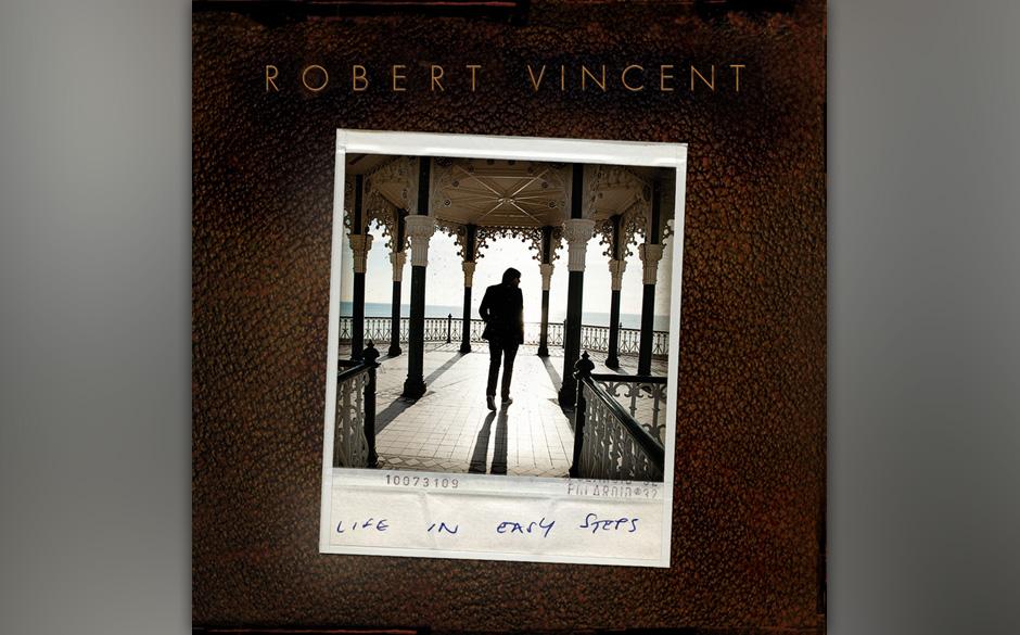 Robert Vincent - 'Life In Easy Steps'. Klingt wie die Platte eines Mannes, der endlich singt, was er will und kann.