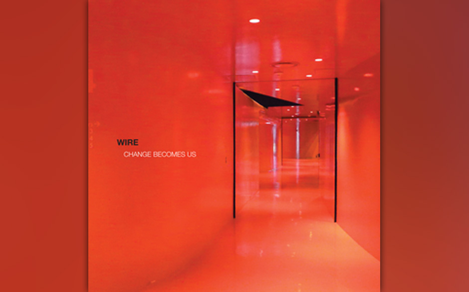 Wire - 'Change Becomes us'. Lose auf alten Skizzen basierendes Experimental-Rock-Album.